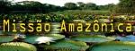 Missão Amazônica - 1º dia